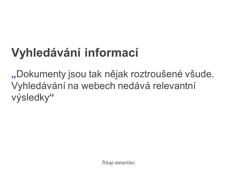 """Vyhledávání informací """"Dokumenty jsou tak nějak roztroušené všude. Vyhledávání na webech nedává relevantní výsledky"""" Říkají distančáci"""