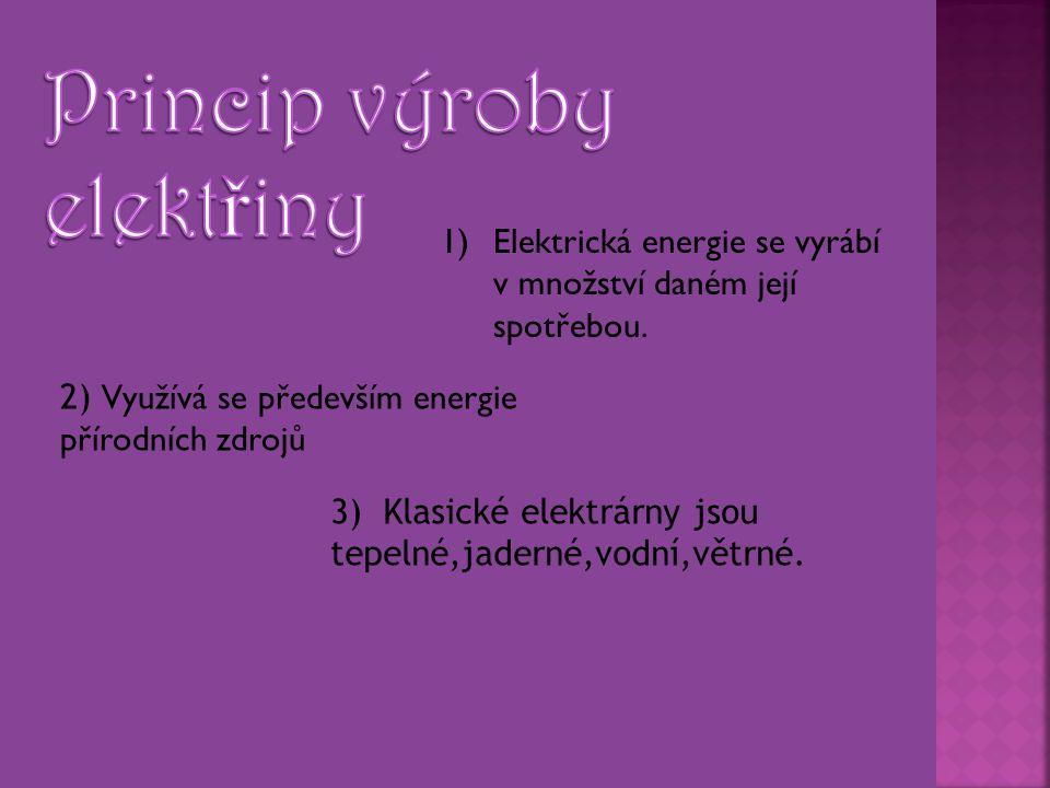 1)Elektrická energie se vyrábí v množství daném její spotřebou. 2) Využívá se především energie přírodních zdrojů 3) Klasické elektrárny jsou tepelné,