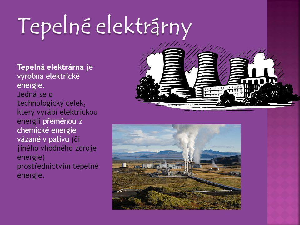 Tepelná elektrárna je výrobna elektrické energie. Jedná se o technologický celek, který vyrábí elektrickou energii přeměnou z chemické energie vázané