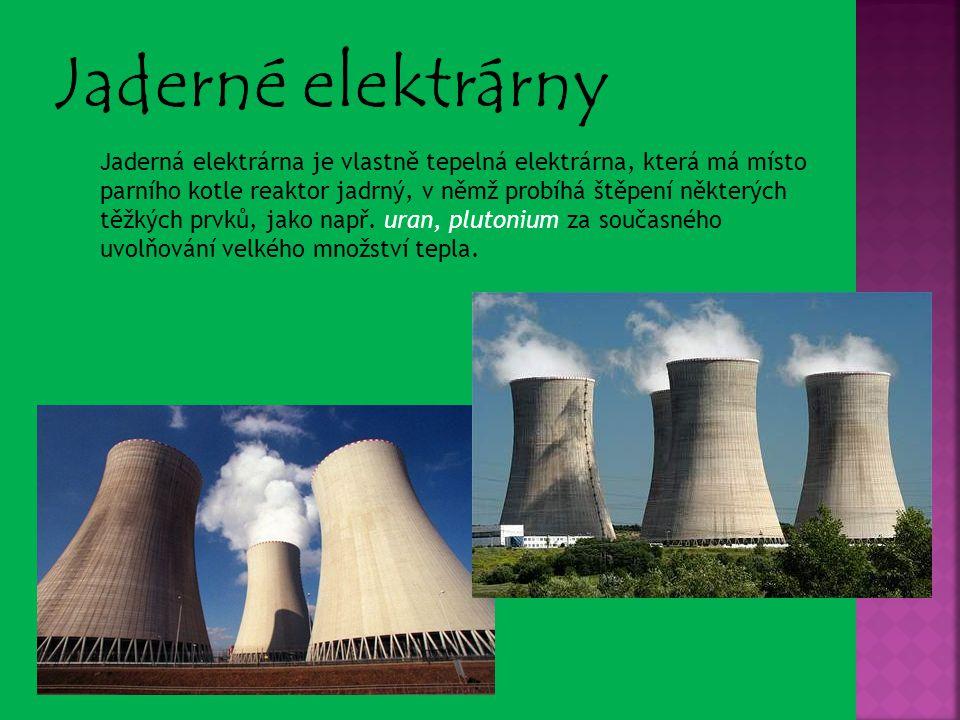 Jaderná elektrárna je vlastně tepelná elektrárna, která má místo parního kotle reaktor jadrný, v němž probíhá štěpení některých těžkých prvků, jako na