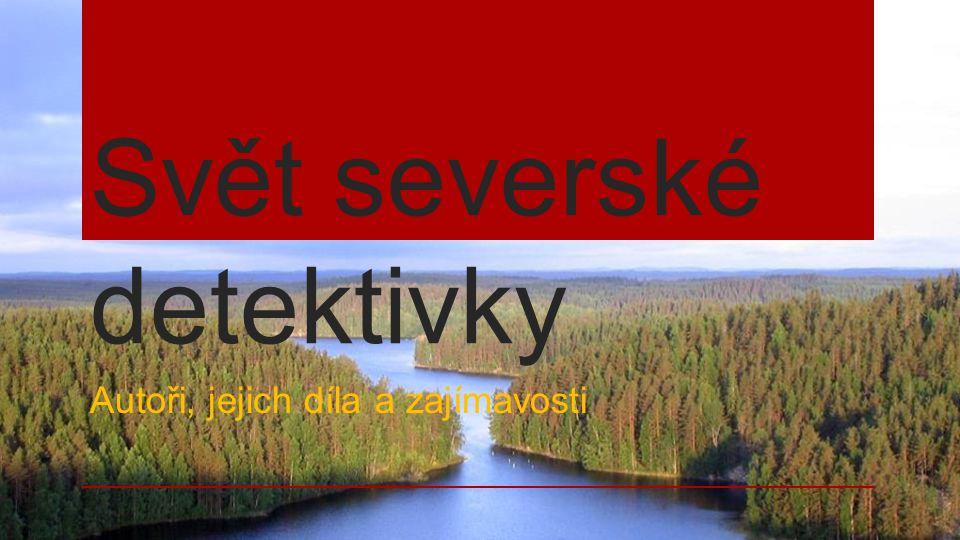 Svět severské detektivky Autoři, jejich díla a zajímavosti