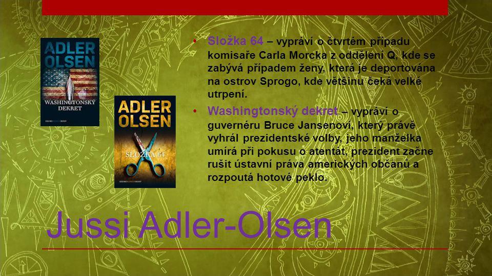 Jussi Adler-Olsen •Složka 64 – vypráví o čtvrtém případu komisaře Carla Morcka z oddělení Q, kde se zabývá případem ženy, která je deportována na ostr