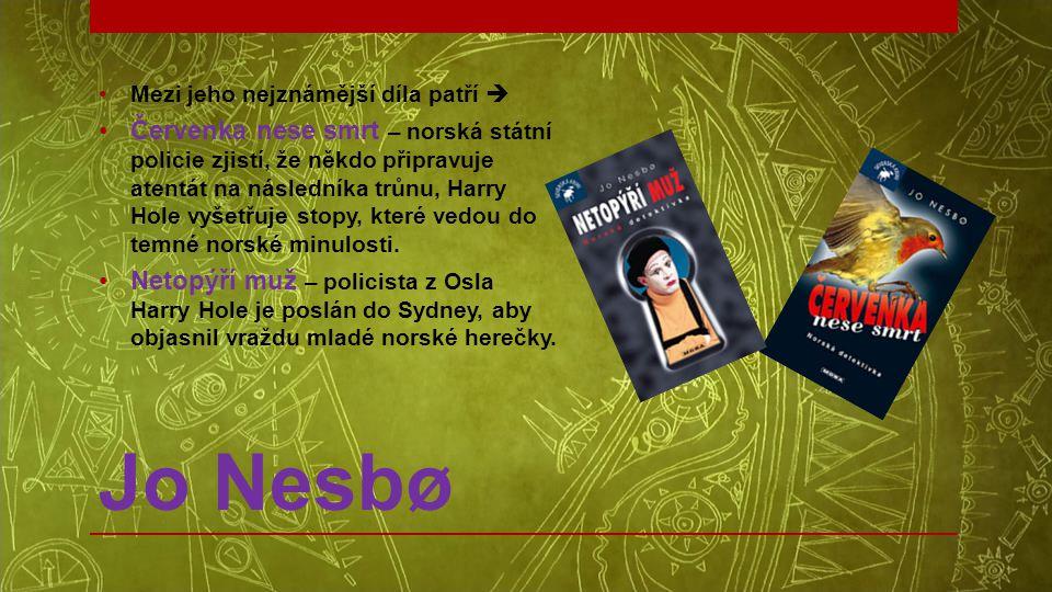 Jo Nesbø •Mezi jeho nejznámější díla patří  •Červenka nese smrt – norská státní policie zjistí, že někdo připravuje atentát na následníka trůnu, Harr