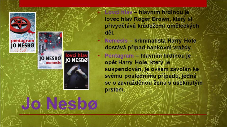 Jo Nesbø •Lovci hlav – hlavním hrdinou je lovec hlav Roger Brown, který si přivydělává krádežemi uměleckých děl. •Nemesis – kriminalista Harry Hole do