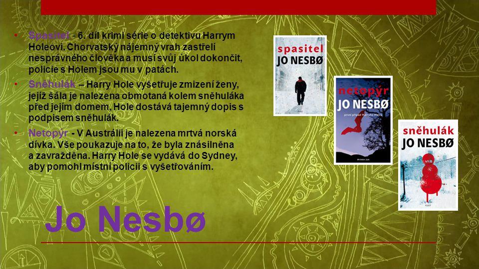 Jo Nesbø •Spasitel - 6. díl krimi série o detektivu Harrym Holeovi. Chorvatský nájemný vrah zastřelí nesprávného člověka a musí svůj úkol dokončit, po