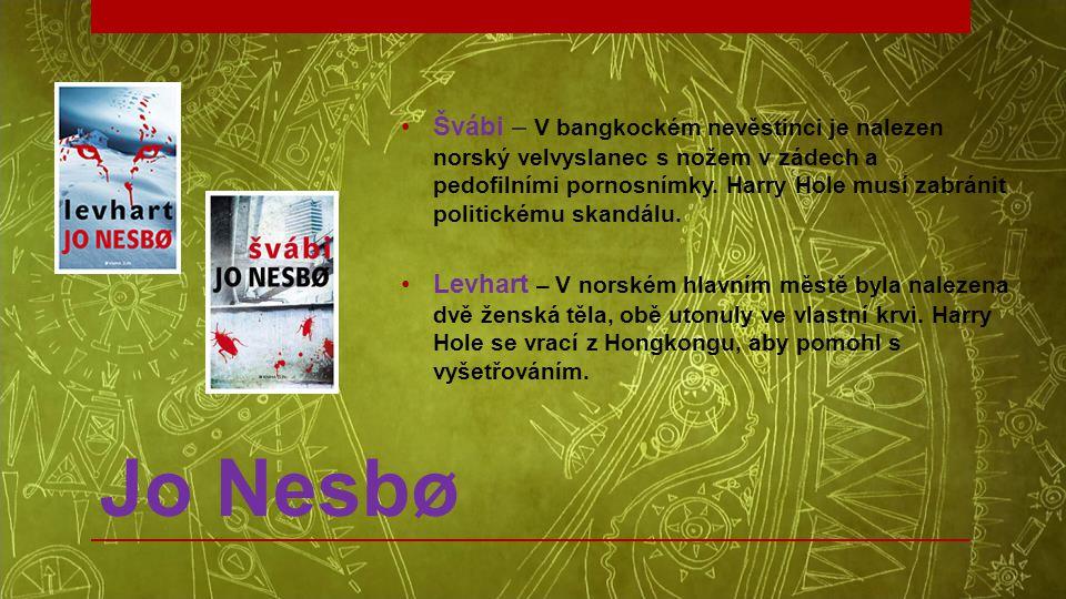 Jo Nesbø •Švábi – V bangkockém nevěstinci je nalezen norský velvyslanec s nožem v zádech a pedofilními pornosnímky. Harry Hole musí zabránit politické
