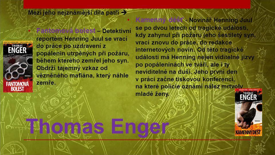 Thomas Enger Mezi jeho nejznámější díla patří  •Fantomová bolest – Detektivní reportém Henning Juul se vrací do práce po uzdravení z popálenin utrpěn