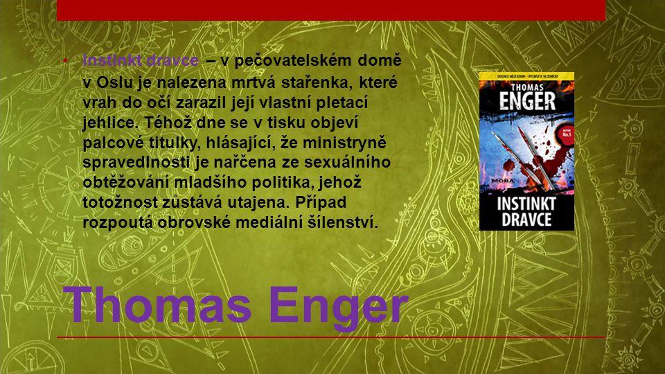 Thomas Enger •Instinkt dravce – v pečovatelském domě v Oslu je nalezena mrtvá stařenka, které vrah do očí zarazil její vlastní pletací jehlice. Téhož