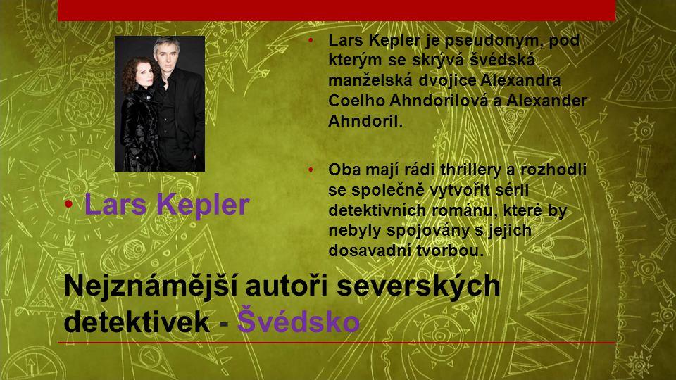 Nejznámější autoři severských detektivek - Švédsko •Lars Kepler •Lars Kepler je pseudonym, pod kterým se skrývá švédská manželská dvojice Alexandra Co