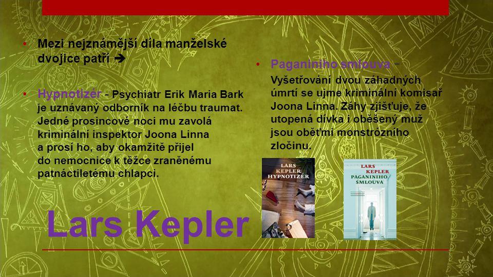 Lars Kepler •Mezi nejznámější díla manželské dvojice patří  •Hypnotizér - Psychiatr Erik Maria Bark je uznávaný odborník na léčbu traumat. Jedné pros