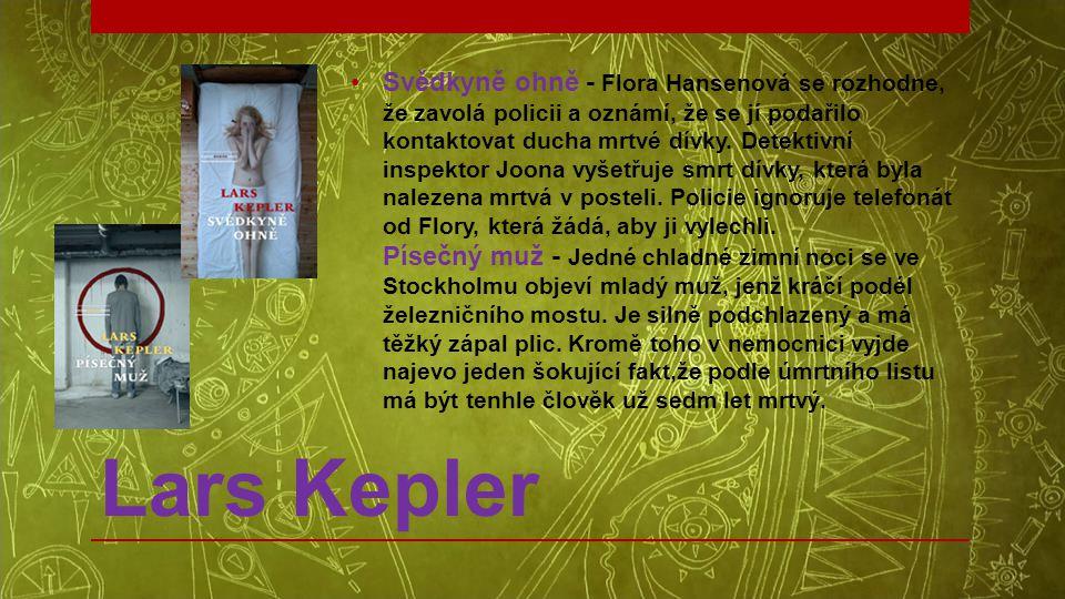 Lars Kepler •Svědkyně ohně - Flora Hansenová se rozhodne, že zavolá policii a oznámí, že se jí podařilo kontaktovat ducha mrtvé dívky. Detektivní insp