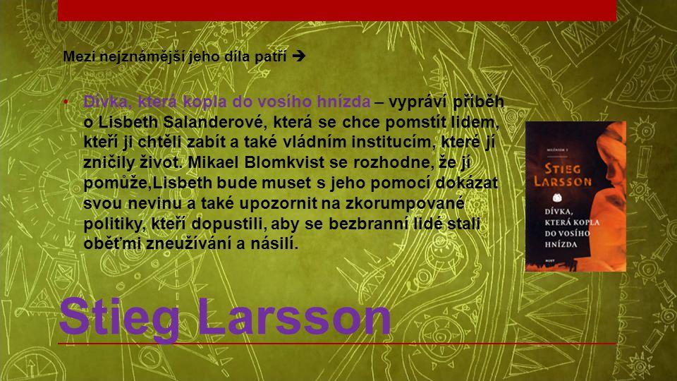Stieg Larsson Mezi nejznámější jeho díla patří  •Dívka, která kopla do vosího hnízda – vypráví příběh o Lisbeth Salanderové, která se chce pomstít li
