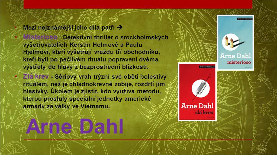 Arne Dahl •Mezi nejznámější jeho díla patří  •Misterioso - Detektivní thriller o stockholmských vyšetřovatelích Kerstin Holmové a Paulu Hjelmovi, kte