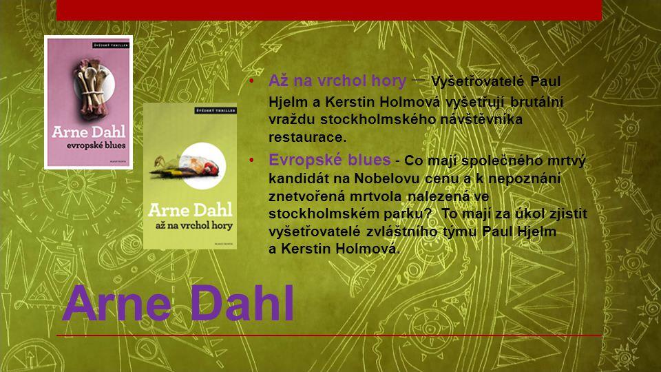 Arne Dahl •Až na vrchol hory – Vyšetřovatelé Paul Hjelm a Kerstin Holmová vyšetřují brutální vraždu stockholmského návštěvníka restaurace. •Evropské b
