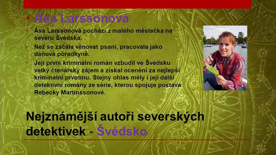 Nejznámější autoři severských detektivek - Švédsko •Åsa Larssonová •Åsa Larssonová pochází z malého městečka na severu Švédska. •Než se začala věnovat