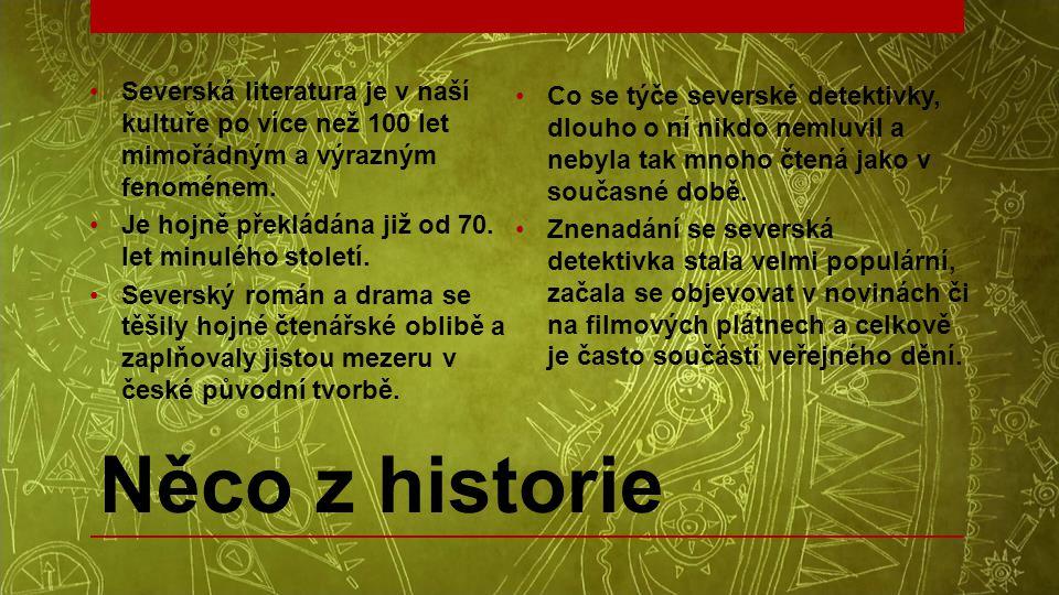 Něco z historie •Severská literatura je v naší kultuře po více než 100 let mimořádným a výrazným fenoménem. •Je hojně překládána již od 70. let minulé