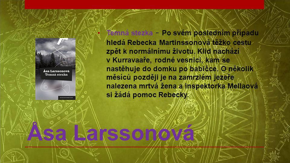 Åsa Larssonová •Temná stezka - Po svém posledním případu hledá Rebecka Martinssonová těžko cestu zpět k normálnímu životu. Klid nachází v Kurravaaře,