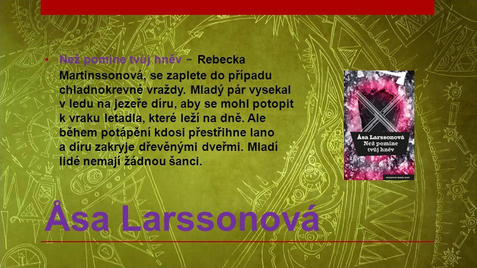 Åsa Larssonová •Než pomine tvůj hněv - Rebecka Martinssonová, se zaplete do případu chladnokrevné vraždy. Mladý pár vysekal v ledu na jezeře díru, aby