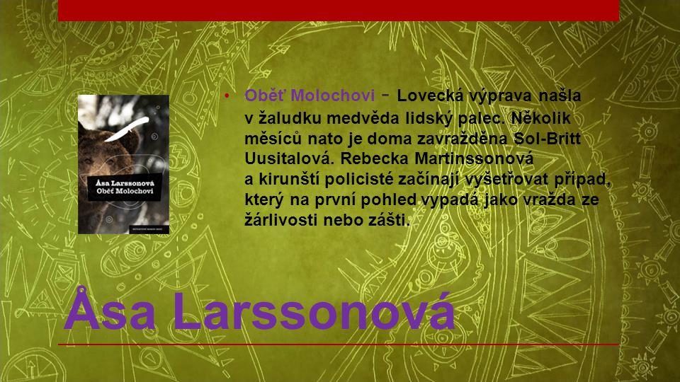 Åsa Larssonová •Oběť Molochovi - Lovecká výprava našla v žaludku medvěda lidský palec. Několik měsíců nato je doma zavražděna Sol-Britt Uusitalová. Re