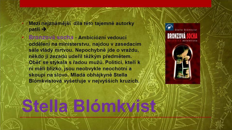 Stella Blómkvist •Mezi nejznámější díla této tajemné autorky patří  •Bronzová socha - Ambiciózní vedoucí oddělení na ministerstvu, najdou v zasedacím