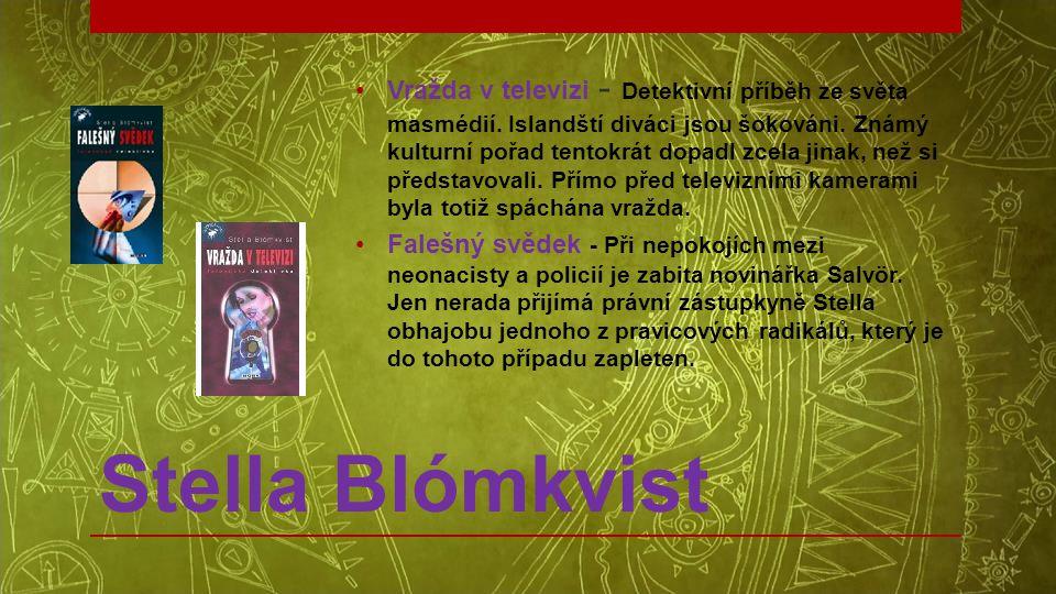Stella Blómkvist •Vražda v televizi - Detektivní příběh ze světa masmédií. Islandští diváci jsou šokováni. Známý kulturní pořad tentokrát dopadl zcela