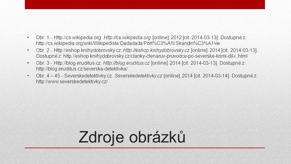 Zdroje obrázků •Obr. 1 - Http://cs.wikipedia.org. Http://cs.wikipedia.org [online]. 2012 [cit. 2014-03-13]. Dostupné z: http://cs.wikipedia.org/wiki/W