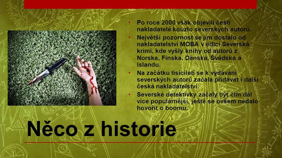 Něco z historie •Po roce 2000 však objevili čeští nakladatelé kouzlo severských autorů. •Největší pozornost se jim dostalo od nakladatelství MOBA v ed