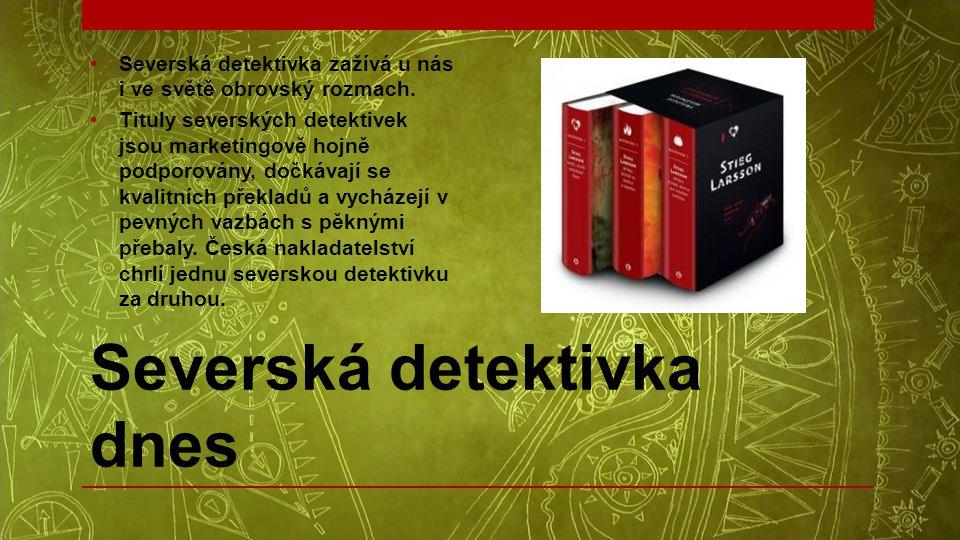Severská detektivka dnes •Severská detektivka zažívá u nás i ve světě obrovský rozmach. •Tituly severských detektivek jsou marketingově hojně podporov