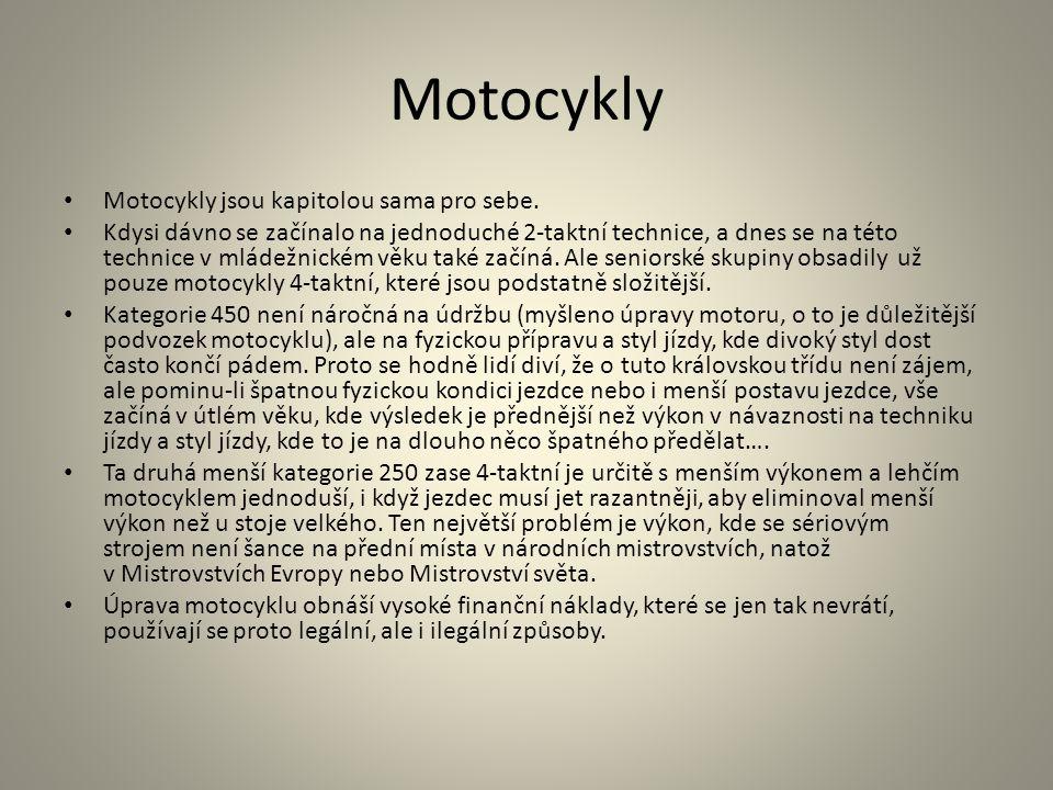 Motocykly • Motocykly jsou kapitolou sama pro sebe. • Kdysi dávno se začínalo na jednoduché 2-taktní technice, a dnes se na této technice v mládežnick