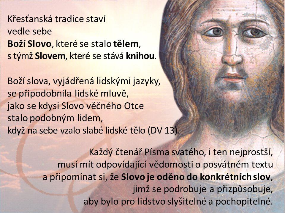 Křesťanská tradice staví vedle sebe Boží Slovo, které se stalo tělem, s týmž Slovem, které se stává knihou.