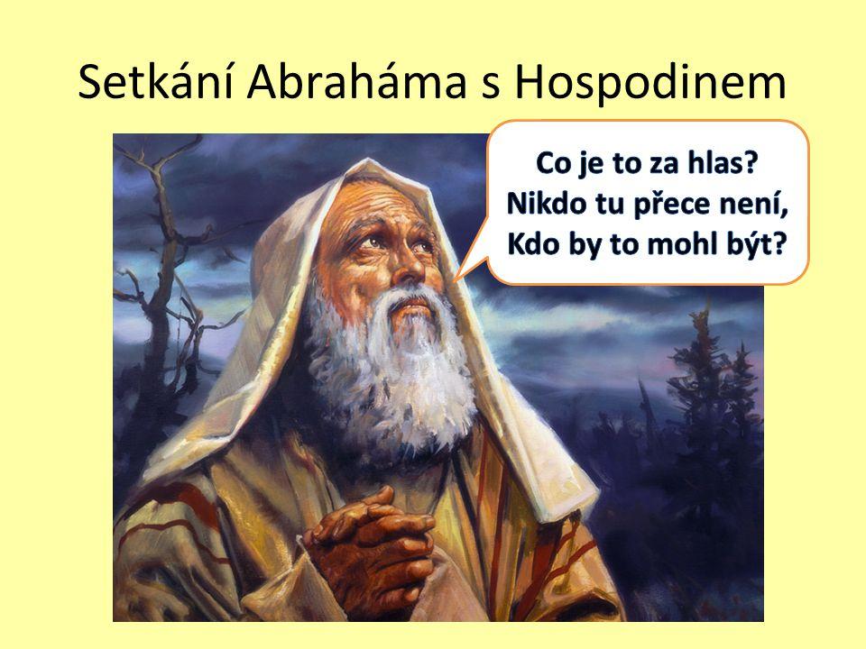 Slovo Hospodina k Abrahámovi,,Abraháme, vystěhuj se ze svého města, kde žiješ, z domu, kde bydlíš.