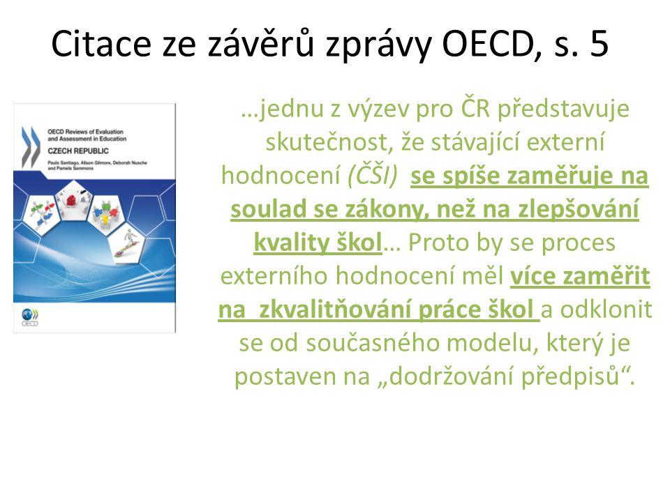 Citace ze závěrů zprávy OECD, s. 5 …jednu z výzev pro ČR představuje skutečnost, že stávající externí hodnocení (ČŠI) se spíše zaměřuje na soulad se z