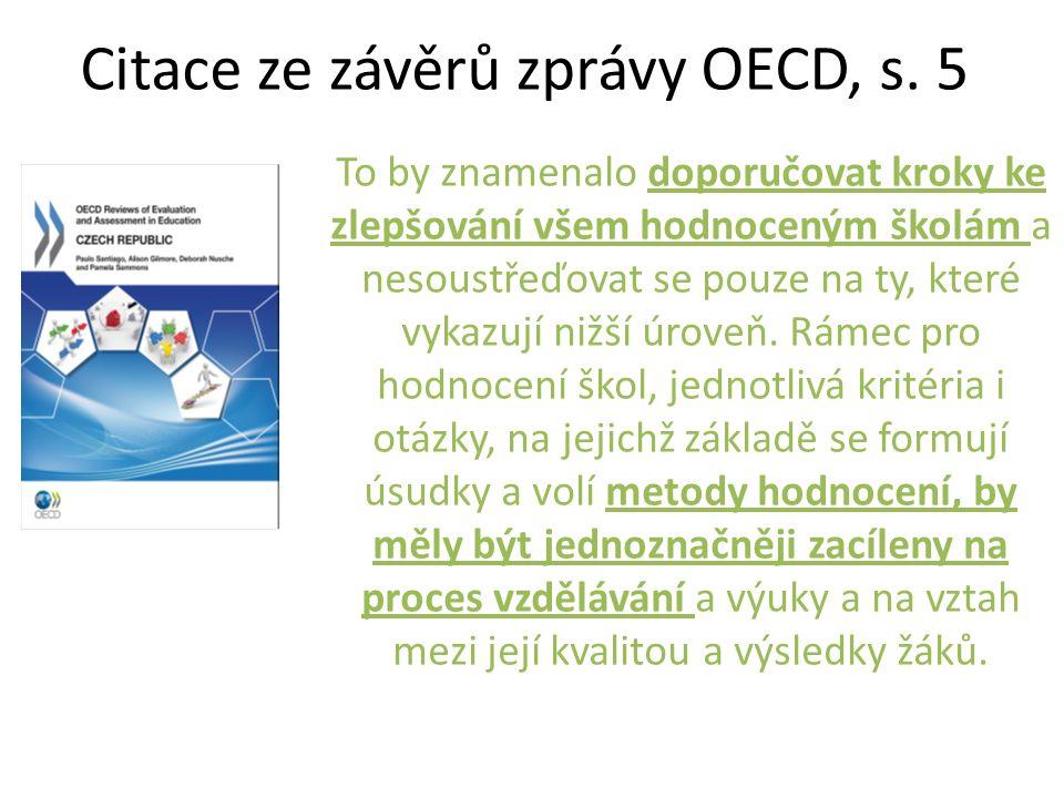 Citace ze závěrů zprávy OECD, s. 5 To by znamenalo doporučovat kroky ke zlepšování všem hodnoceným školám a nesoustřeďovat se pouze na ty, které vykaz