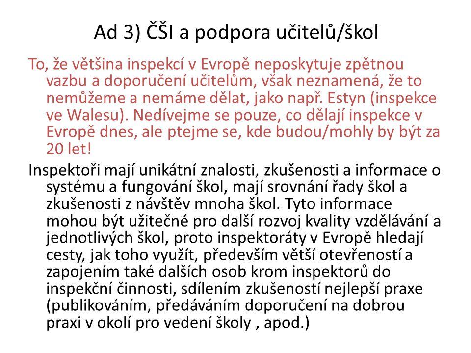 Ad 3) ČŠI a podpora učitelů/škol To, že většina inspekcí v Evropě neposkytuje zpětnou vazbu a doporučení učitelům, však neznamená, že to nemůžeme a nemáme dělat, jako např.