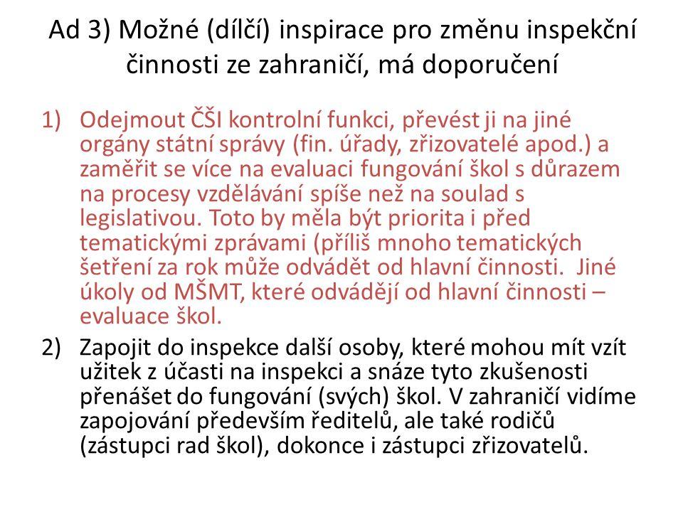 Ad 3) Možné (dílčí) inspirace pro změnu inspekční činnosti ze zahraničí, má doporučení 1)Odejmout ČŠI kontrolní funkci, převést ji na jiné orgány státní správy (fin.