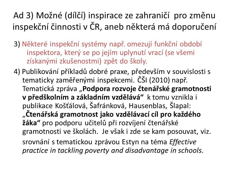 Ad 3) Možné (dílčí) inspirace ze zahraničí pro změnu inspekční činnosti v ČR, aneb některá má doporučení 3) Některé inspekční systémy např. omezují fu