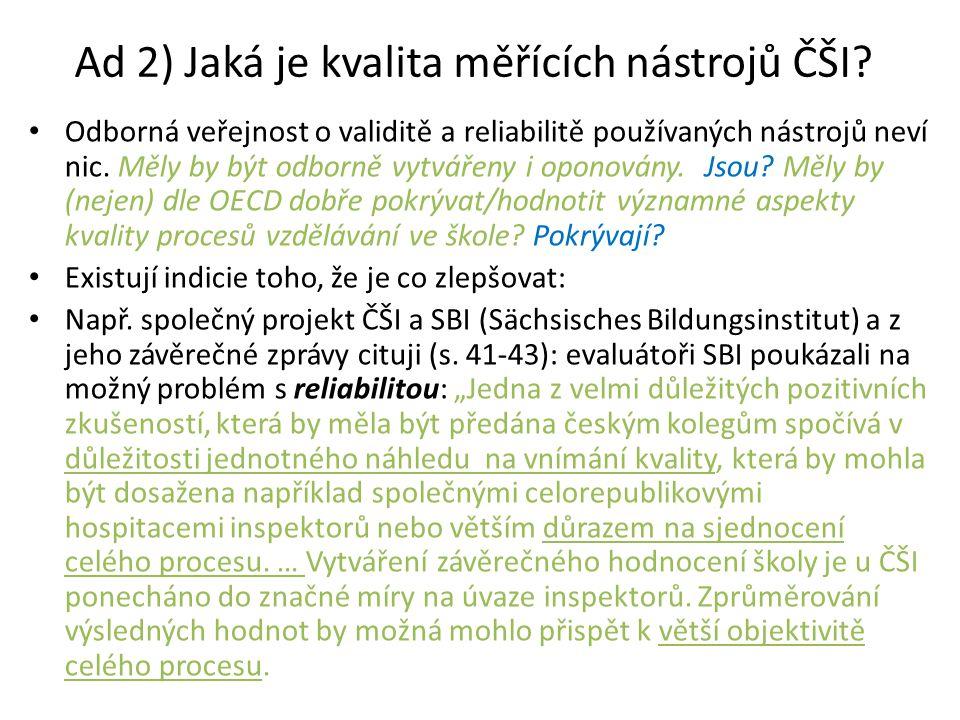 Ad 2) Jaká je kvalita měřících nástrojů ČŠI? • Odborná veřejnost o validitě a reliabilitě používaných nástrojů neví nic. Měly by být odborně vytvářeny
