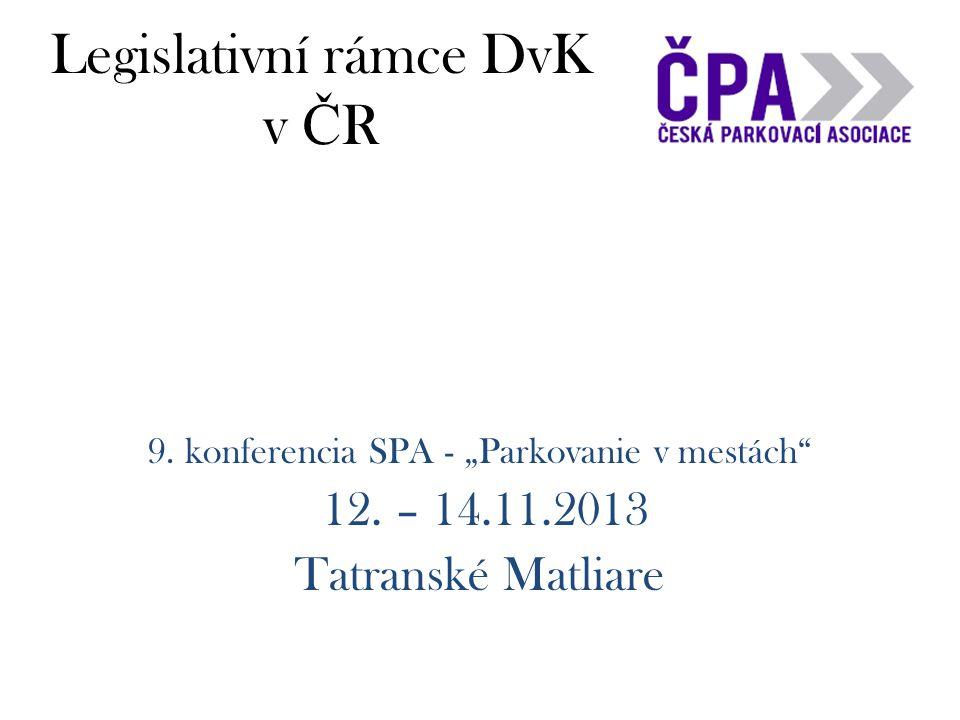 """Legislativní rámce DvK v Č R 9. konferencia SPA - """"Parkovanie v mestách"""" 12. – 14.11.2013 Tatranské Matliare"""
