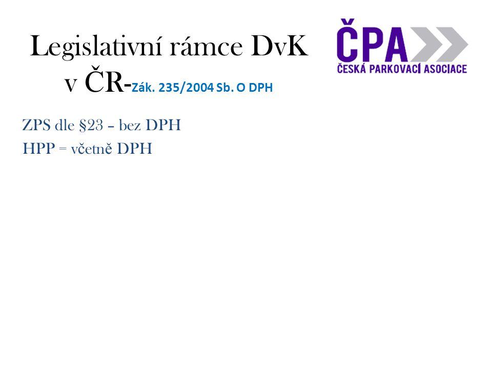 Legislativní rámce DvK v Č R- Zák. 235/2004 Sb. O DPH ZPS dle §23 – bez DPH HPP = v č etn ě DPH