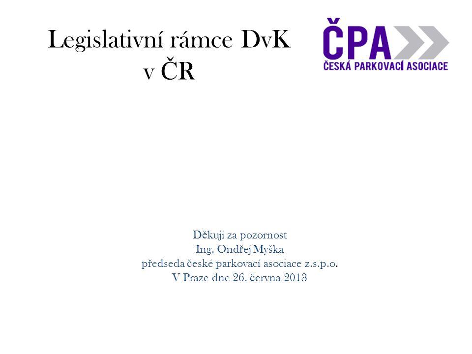 Legislativní rámce DvK v Č R D ě kuji za pozornost Ing.
