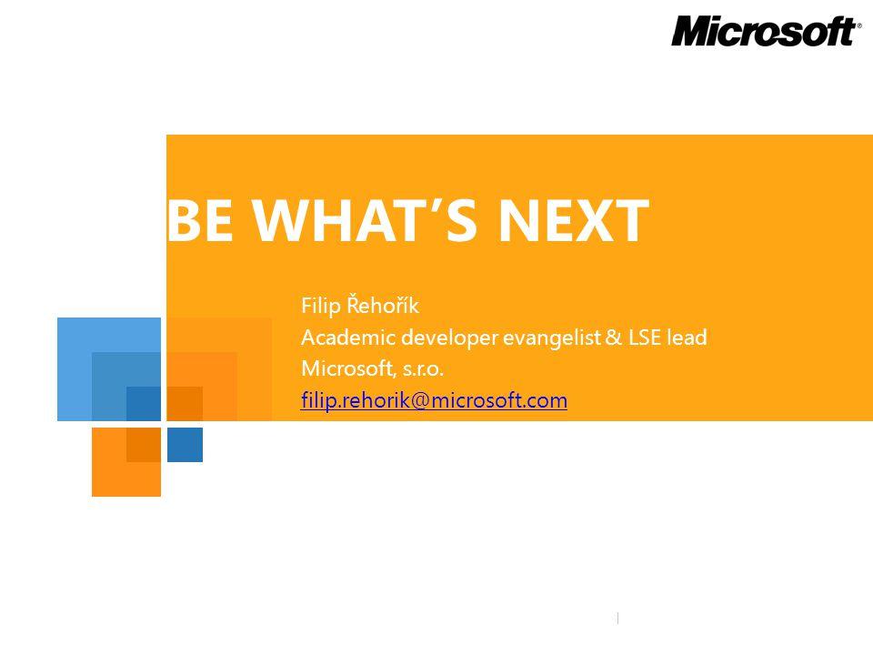 Microsoft Logo here Microsoft Logo Tagline here BE WHAT'S NEXT Filip Řehořík Academic developer evangelist & LSE lead Microsoft, s.r.o.