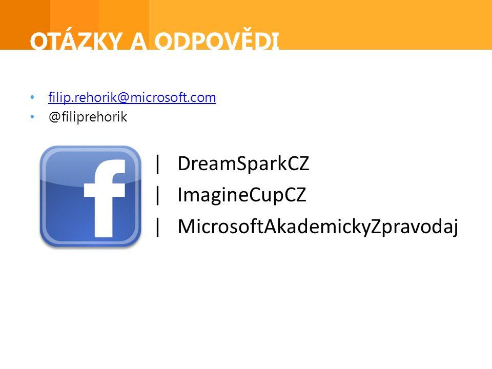 OTÁZKY A ODPOVĚDI • filip.rehorik@microsoft.com filip.rehorik@microsoft.com • @filiprehorik | DreamSparkCZ | ImagineCupCZ | MicrosoftAkademickyZpravodaj