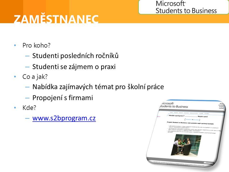 ZAMĚSTNANEC • Pro koho. – Studenti posledních ročníků – Studenti se zájmem o praxi • Co a jak.