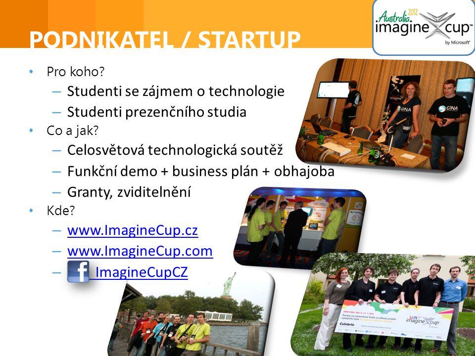 PODNIKATEL / STARTUP • Pro koho.– Studenti, absolventi – Začínající podnikatelé • Co a jak.