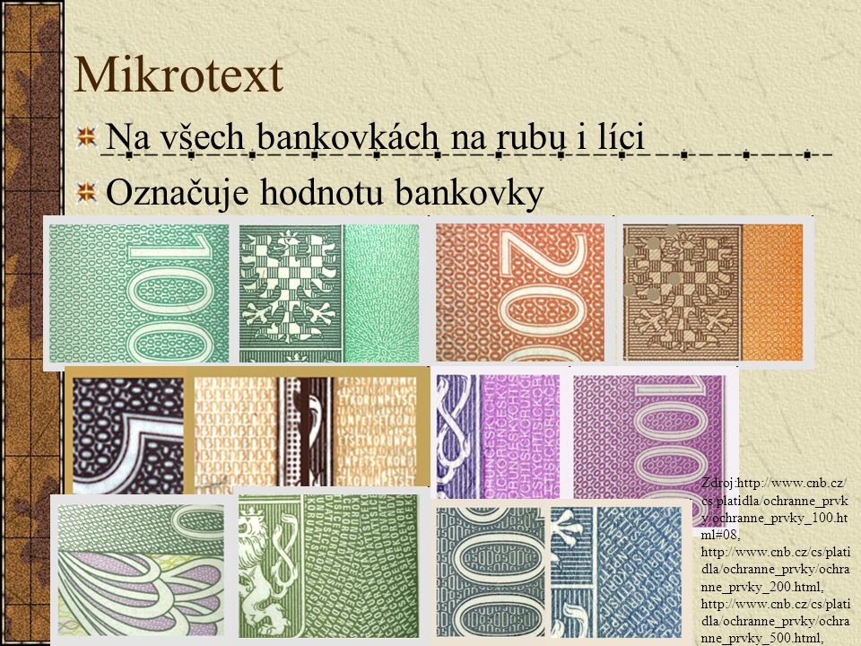 Mikrotext Na všech bankovkách na rubu i líci Označuje hodnotu bankovky Zdroj:http://www.cnb.cz/ cs/platidla/ochranne_prvk y/ochranne_prvky_100.ht ml#0