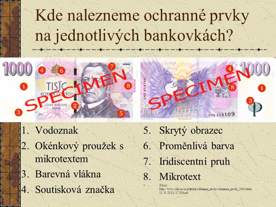 Kde nalezneme ochranné prvky na jednotlivých bankovkách? 1.Vodoznak 2.Okénkový proužek s mikrotextem 3.Barevná vlákna 4.Soutisková značka 5.Skrytý obr