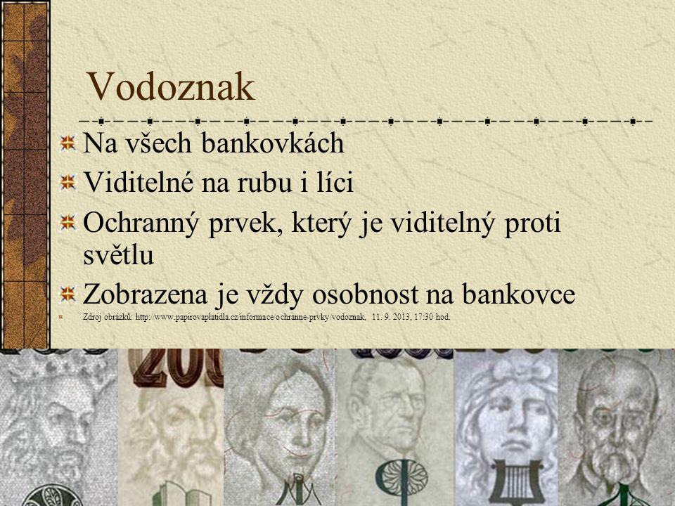 Vodoznak Na všech bankovkách Viditelné na rubu i líci Ochranný prvek, který je viditelný proti světlu Zobrazena je vždy osobnost na bankovce Zdroj obr