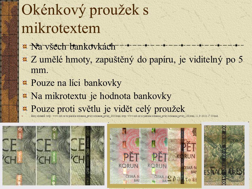 Okénkový proužek s mikrotextem Na všech bankovkách Z umělé hmoty, zapuštěný do papíru, je viditelný po 5 mm. Pouze na líci bankovky Na mikrotextu je h