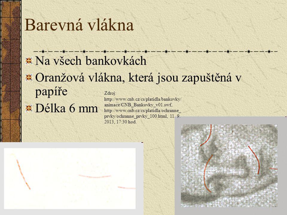 Barevná vlákna Na všech bankovkách Oranžová vlákna, která jsou zapuštěná v papíře Délka 6 mm Zdroj: http://www.cnb.cz/cs/platidla/bankovky/ animace/CN
