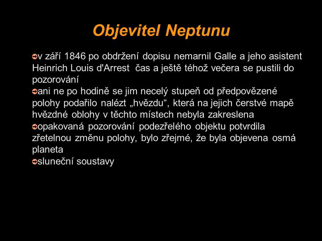 Objevitel Neptunu ➲ v září 1846 po obdržení dopisu nemarnil Galle a jeho asistent Heinrich Louis d'Arrest čas a ještě téhož večera se pustili do pozor